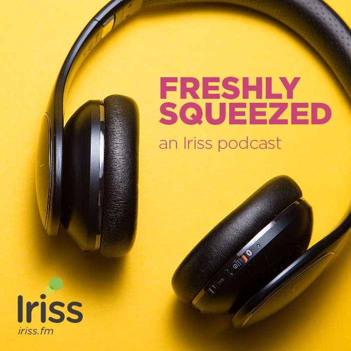 Freshly Squeezed and Iriss podcast
