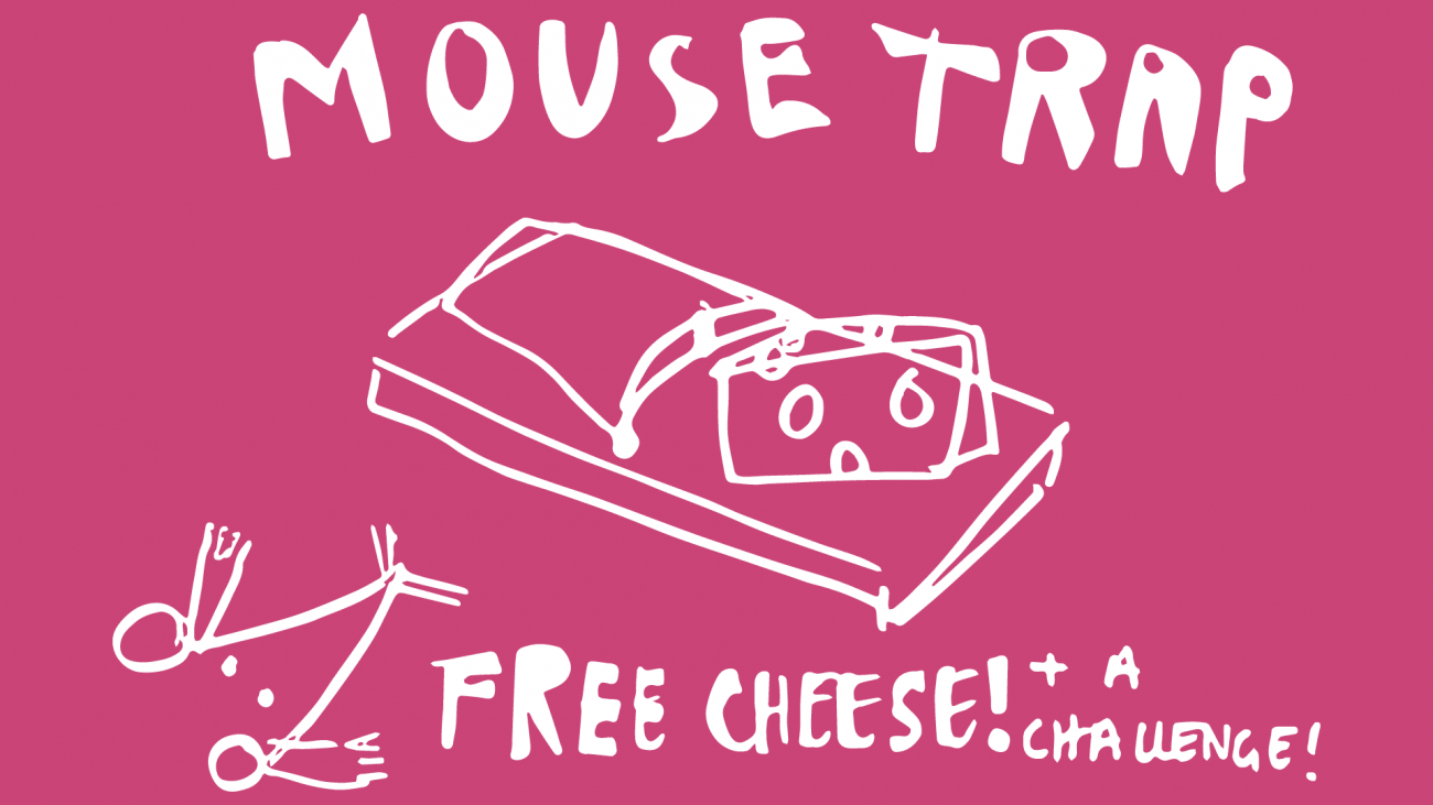 Mousetrap - free cheese plus a challenge