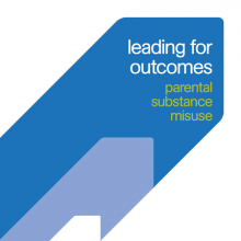 Leading for outcomes: Parental substance misuse