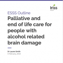 ESSS Outline for palliative and end of life care for people with alcohol related brain damage ARBD