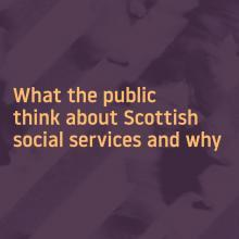 What the public think about Scottish social services and why