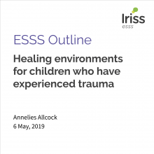 Iriss ESSS Outline: Healing environments for children who have experienced trauma
