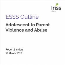 Iriss ESSS Outline: Adolescent to parent violence and abuse