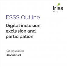 Iriss ESSS Outline: Digital inclusion, exclusion and partcipation